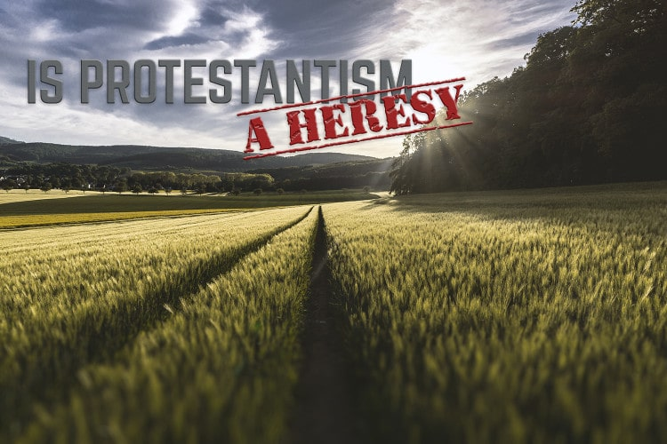 Is Protestantism a heresy?